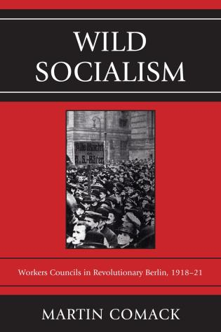 Cover image for the book Wild Socialism: Workers Councils in Revolutionary Berlin, 1918-21