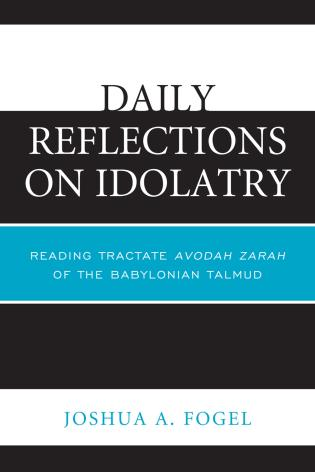 Cover image for the book Daily Reflections on Idolatry: Reading Tractate Avodah Zarah of the Babylonian Talmud