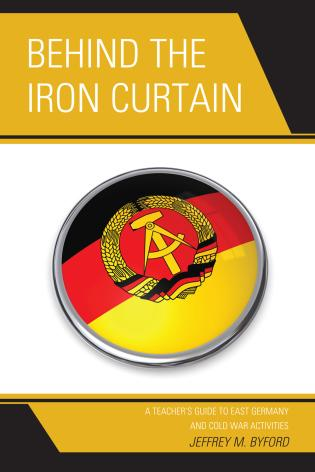 Cover image for the book Behind the Iron Curtain: A Teacher's Guide to East Germany and Cold War Activities