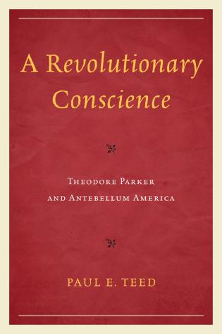 Cover image for the book A Revolutionary Conscience: Theodore Parker and Antebellum America
