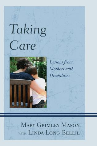 Cover image for the book Taking Care: Lessons from Mothers with Disabilities