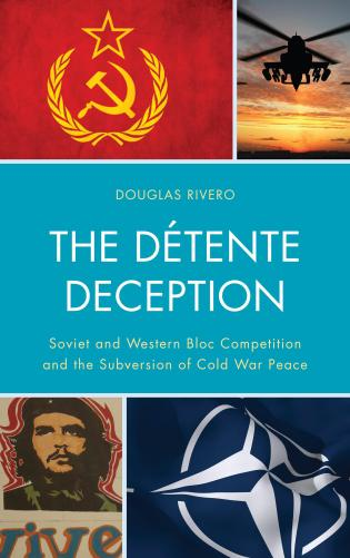 Cover image for the book The Détente Deception: Soviet and Western bloc Competition and the Subversion of Cold War Peace