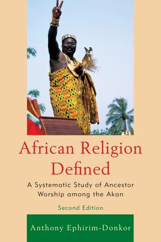 Cover image for the book African Religion Defined: A Systematic Study of Ancestor Worship among the Akan, 2nd Edition