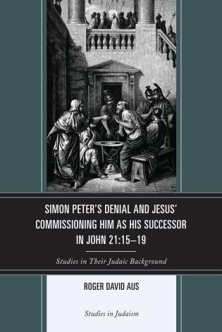 Cover image for the book Simon Peter's Denial and Jesus' Commissioning Him as His Successor in John 21:15-19: Studies in Their Judaic Background
