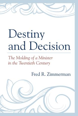 Cover image for the book Destiny and Decision: The Molding of a Minister in the Twentieth Century