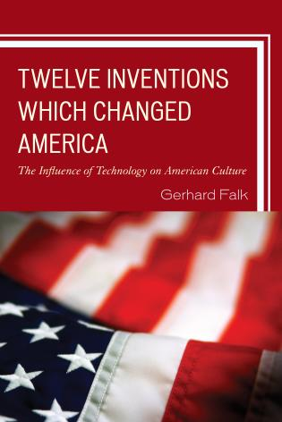 Cover image for the book Twelve Inventions Which Changed America: The Influence of Technology on American Culture