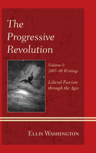 Cover image for the book The Progressive Revolution: Liberal Fascism through the Ages, Vol. I: 2007-08 Writings