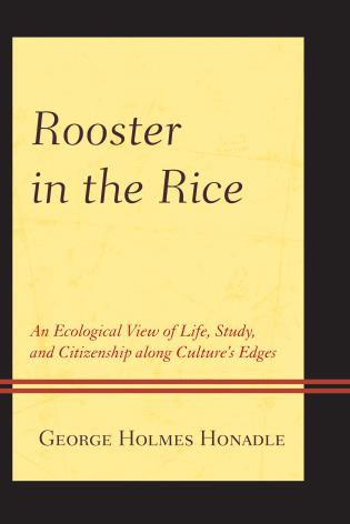 Rooster in the Rice: An Ecological View of Life, Study, and Citizenship along Cultures Edges