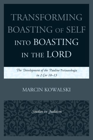 Cover image for the book Transforming Boasting of Self into Boasting in the Lord: The Development of the Pauline Periautologia in 2 Cor 10–13