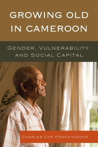 Cover image for the book Growing Old in Cameroon: Gender, Vulnerability, and Social Capital