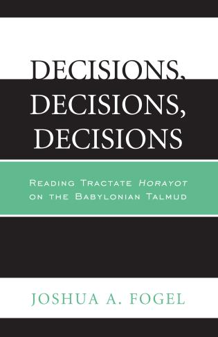 Cover image for the book Decisions, Decisions, Decisions: Reading Tractate Horayot of the Babylonian Talmud