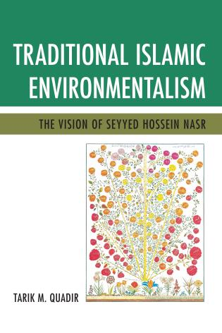 Cover image for the book Traditional Islamic Environmentalism: The Vision of Seyyed Hossein Nasr