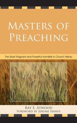 Cover image for the book Masters of Preaching: The Most Poignant and Powerful Homilists in Church History