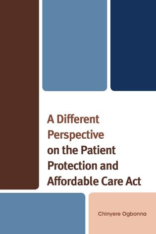 Cover image for the book A Different Perspective on the Patient Protection and Affordable Care Act