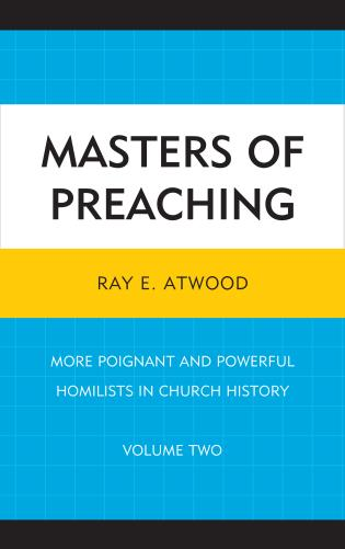 Cover image for the book Masters of Preaching: More Poignant and Powerful Homilists in Church History, Volume 2