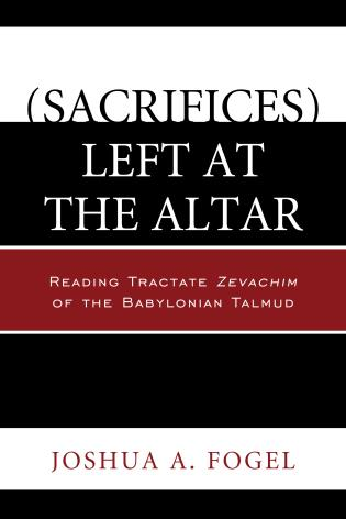Cover image for the book (Sacrifices) Left at the Altar: Reading Tractate Zevachim of the Babylonian Talmud