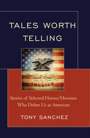 Cover image for the book Tales Worth Telling: Stories of Selected Heroes/ Heroines Who Define Us as American