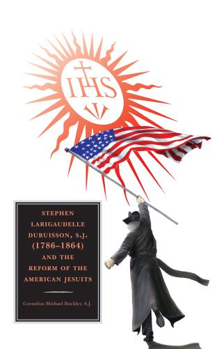 Cover image for the book Stephen Larigaudelle Dubuisson, S.J. (1786–1864) and the Reform of the American Jesuits