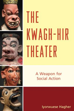 Cover image for the book The Kwagh-hir Theater: A Weapon for Social Action