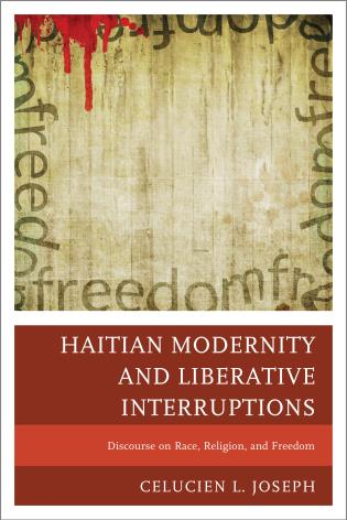 Cover image for the book Haitian Modernity and Liberative Interruptions: Discourse on Race, Religion, and Freedom