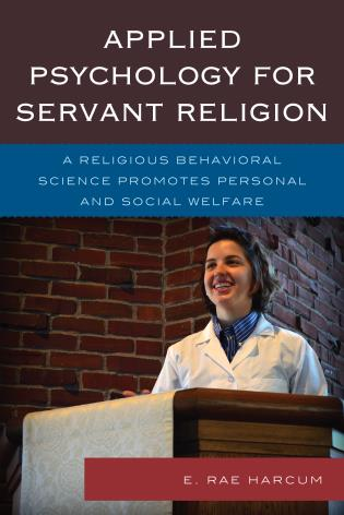 Cover image for the book Applied Psychology for Servant Religion: A Religious Behavioral Science Promotes Personal and Social Welfare