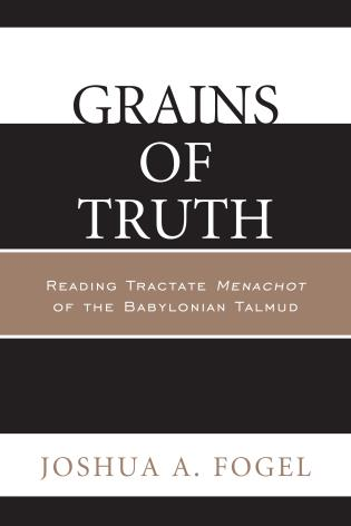 Cover image for the book Grains of Truth: Reading Tractate Menachot of the Babylonian Talmud