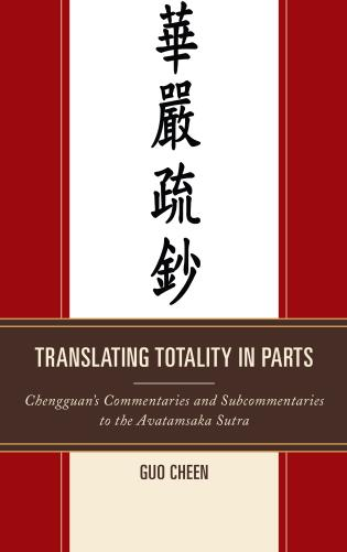 Cover image for the book Translating Totality in Parts: Chengguan's Commentaries and Subcommentaries to the Avatamska Sutra