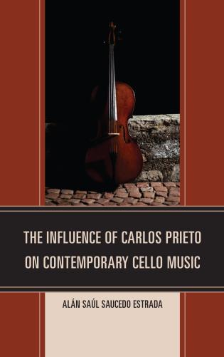 Cover image for the book The Influence of Carlos Prieto on Contemporary Cello Music