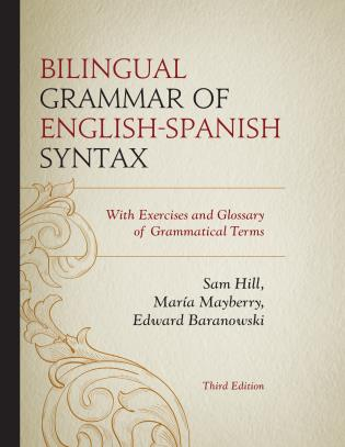 Cover image for the book Bilingual Grammar of English-Spanish Syntax: With Exercises and a Glossary of Grammatical Terms, 3rd Edition