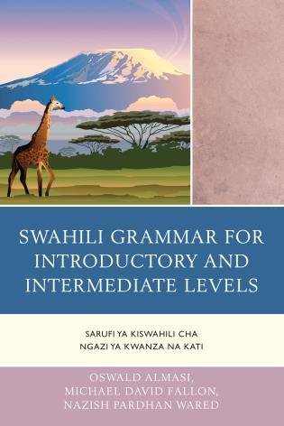 Cover image for the book Swahili Grammar for Introductory and Intermediate Levels: Sarufi ya Kiswahili cha Ngazi ya Kwanza na Kati