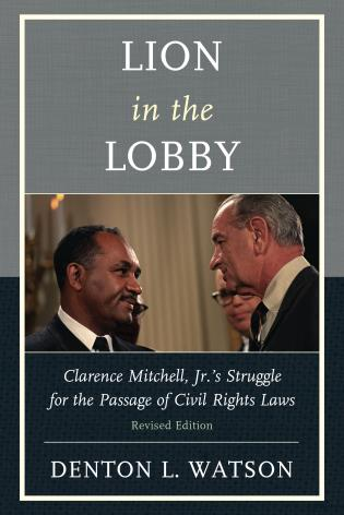 Cover image for the book Lion in the Lobby: Clarence Mitchell, Jr.'s Struggle for the Passage of Civil Rights Laws, Revised Edition