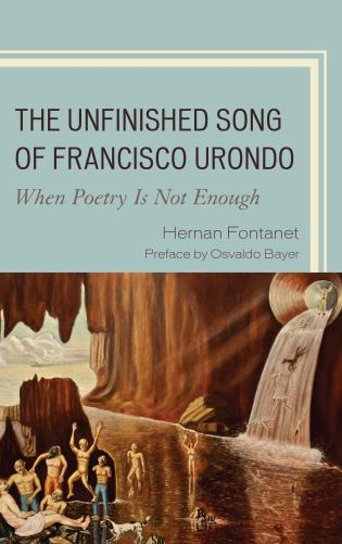 Cover image for the book The Unfinished Song of Francisco Urondo: When Poetry is Not Enough
