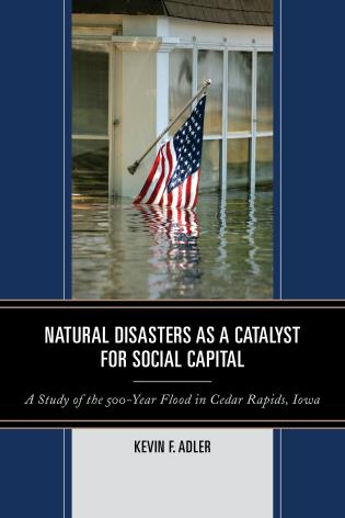 Cover image for the book Natural Disasters as a Catalyst for Social Capital: A Study of the 500-Year Flood in Cedar Rapids, Iowa