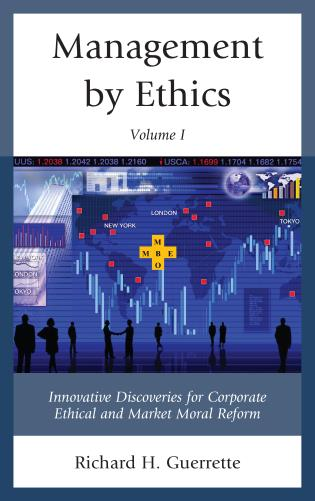 Cover image for the book Management by Ethics: Innovative Discoveries for Corporate Ethical and Market Moral Reform, Volume 1
