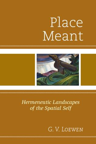 Cover image for the book Place Meant: Hermeneutic Landscapes of the Spatial Self