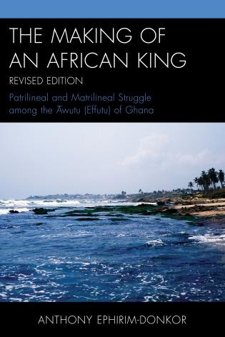 Cover image for the book The Making of an African King: Patrilineal and Matrilineal Struggle Among the ?wutu (Effutu) of Ghana, Revised Edition