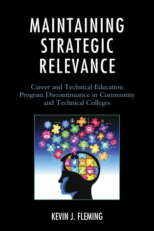 Cover image for the book Maintaining Strategic Relevance: Career and Technical Education Program Discontinuance in Community and Technical Colleges
