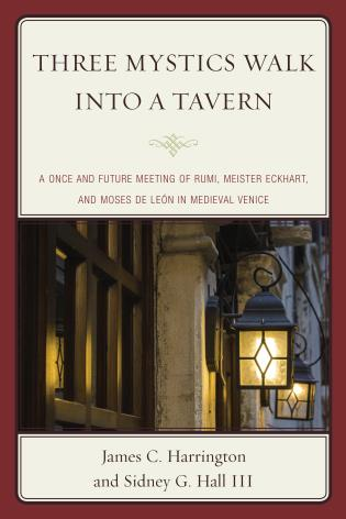 Cover image for the book Three Mystics Walk into a Tavern: A Once and Future Meeting of Rumi, Meister Eckhart, and Moses de León in Medieval Venice