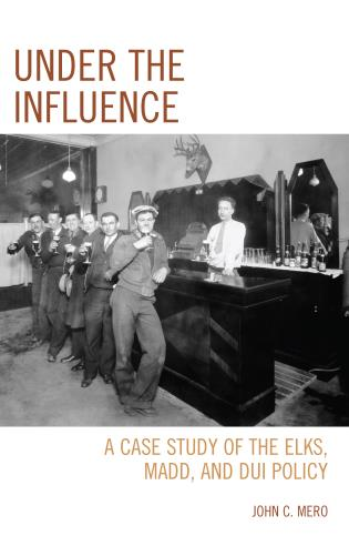 Cover image for the book Under the Influence: A Case Study of the Elks, MADD, and DUI Policy