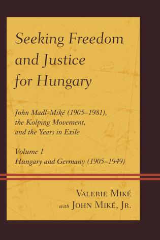 Cover image for the book Seeking Freedom and Justice for Hungary: John Madl-Miké (1905–1981), the Kolping Movement, and the Years in Exile, Volume 1, Hungary and Germany (1905–1949)