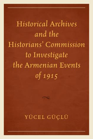 Cover image for the book Historical Archives and the Historians' Commission to Investigate the Armenian Events of 1915