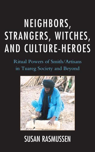 Cover image for the book Neighbors, Strangers, Witches, and Culture-Heroes: Ritual Powers of Smith/Artisans in Tuareg Society and Beyond