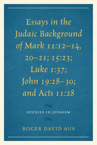 Cover image for the book Essays in the Judaic Background of Mark 11:12–14, 20–21; 15:23; Luke 1:37; John 19:28–30; and Acts 11:28