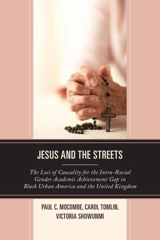 Cover image for the book Jesus and the Streets: The Loci of Causality for the Intra-Racial Gender Academic Achievement Gap in Black Urban America and the United Kingdom