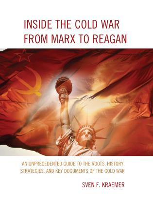 Cover image for the book Inside the Cold War From Marx to Reagan: An Unprecedented Guide to the Roots, History, Strategies, and Key Documents of the Cold War