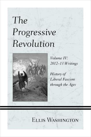 Cover image for the book The Progressive Revolution: History of Liberal Fascism through the Ages, Vol. IV: 2012–13 Writings