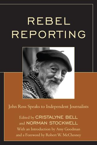 Cover image for the book Rebel Reporting: John Ross Speaks to Independent Journalists