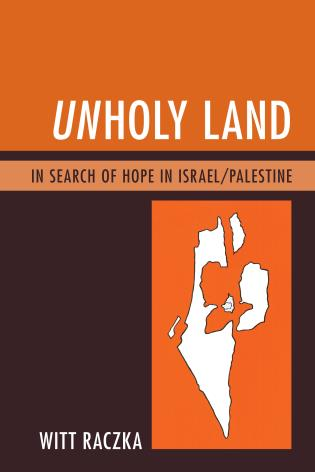 Cover image for the book Unholy Land: In Search of Hope in Israel/Palestine