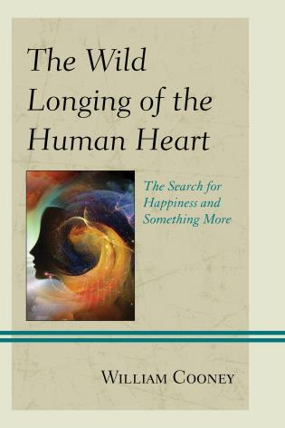 Cover image for the book The Wild Longing of the Human Heart: The Search for Happiness and Something More