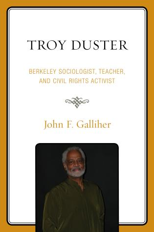 Cover image for the book Troy Duster: Berkeley Sociologist, Teacher, and Civil Rights Activist